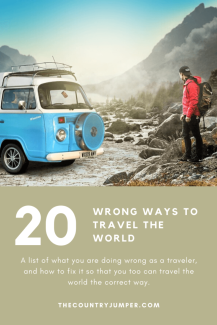 You may have wondered, 'am I doing this right?' And many people out there will tell you that there is no wrong way to travel. I am here to tell you that those people are wrong. I have come up wit no less than 20 very wrong was in which to travel. Read on to make sure you're not messing up! #travel #traveltips #wronwaystotravel